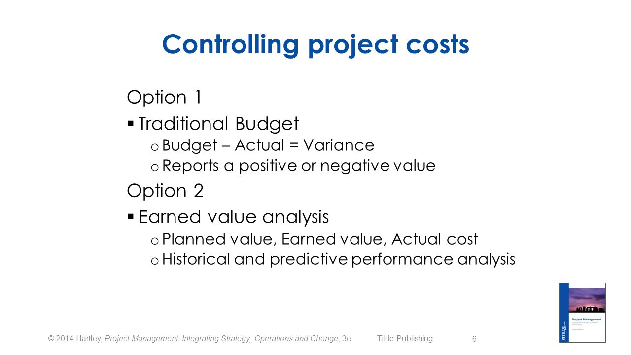 © 2014 Hartley, Project Management: Integrating Strategy, Operations and Change, 3e Tilde Publishing Crashing the schedule Cost Slope =Crash Cost – Normal Cost Normal Duration – Crash Duration 7