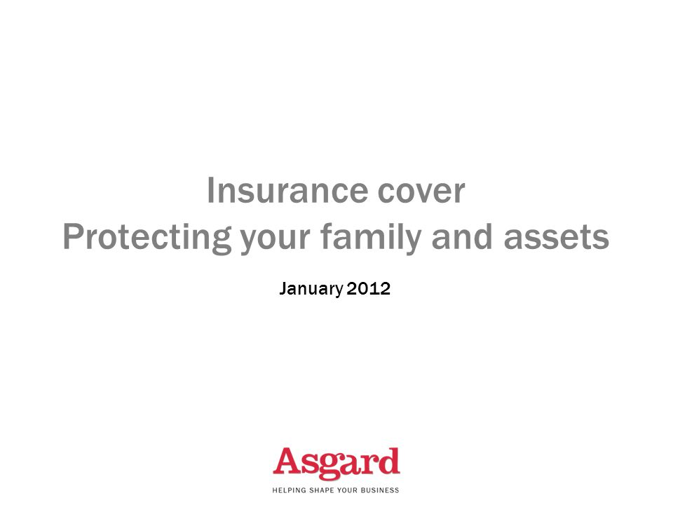 Insurance cover Protecting your family and assets January 2012