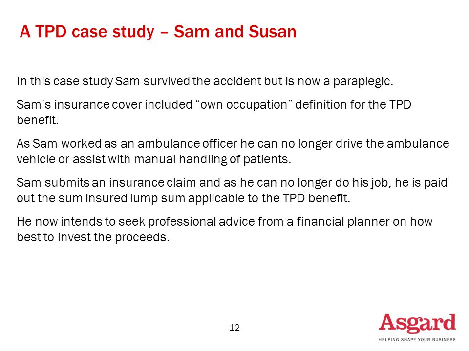 12 A TPD case study – Sam and Susan In this case study Sam survived the accident but is now a paraplegic.