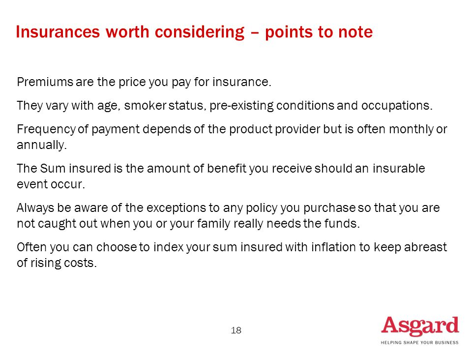 18 Insurances worth considering – points to note Premiums are the price you pay for insurance.