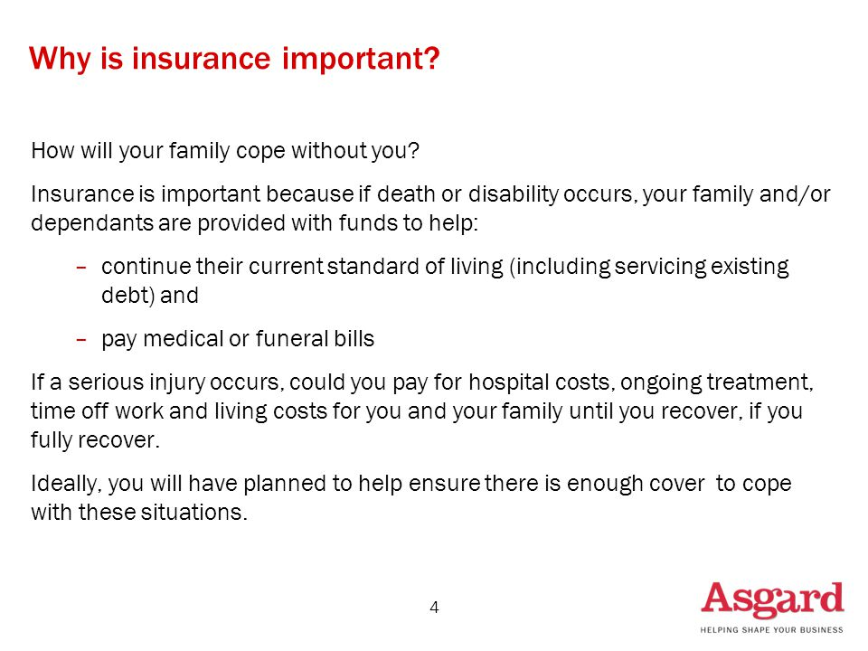 4 Why is insurance important. How will your family cope without you.