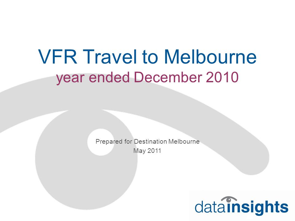 VFR Travel to Melbourne year ended December 2010 Prepared for Destination Melbourne May 2011