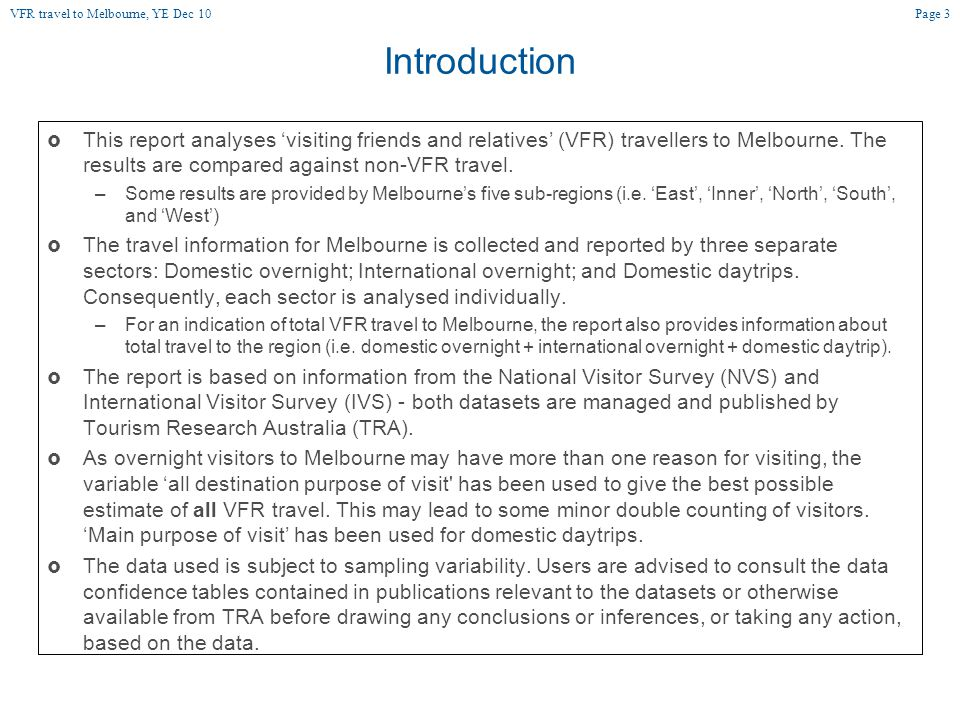 Origin of domestic overnight travel to Melbourne Page 14 Source: NVS YE Dec 10, TRA In the YE Dec 10 While the majority of domestic overnight VFR visitors to Melbourne came from interstate (53.5%), regional Victoria (39.7%) was the largest source market.
