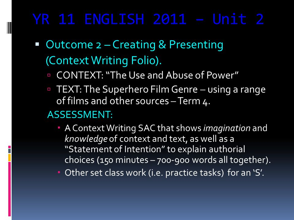 """YR 11 ENGLISH 2011 – Unit 2  Outcome 2 – Creating & Presenting (Context Writing Folio).  CONTEXT: """"The Use and Abuse of Power""""  TEXT: The Superhero"""