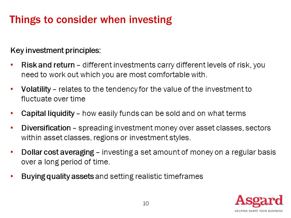 Key investment principles: Risk and return – different investments carry different levels of risk, you need to work out which you are most comfortable with.