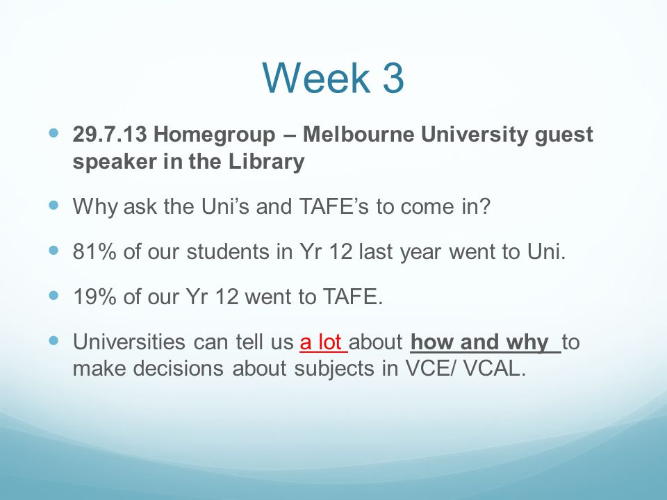 Week 3 29.7.13 Homegroup – Melbourne University guest speaker in the Library Why ask the Uni's and TAFE's to come in.