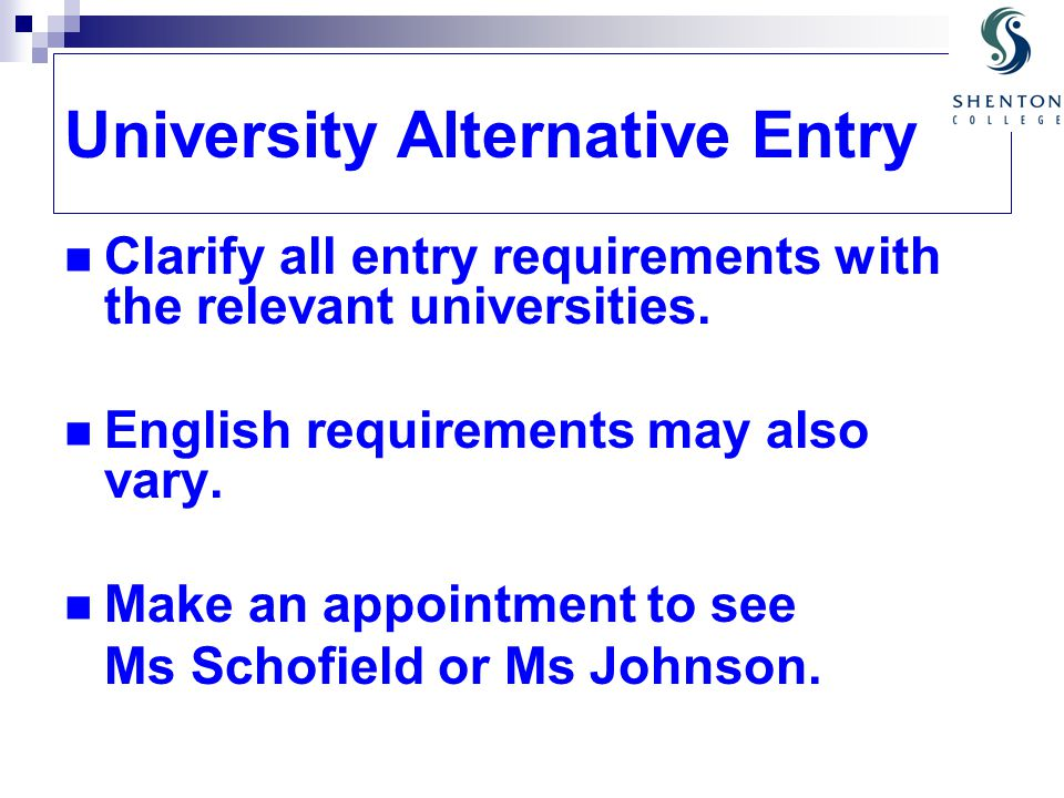 University Alternative Entry Clarify all entry requirements with the relevant universities. English requirements may also vary. Make an appointment to