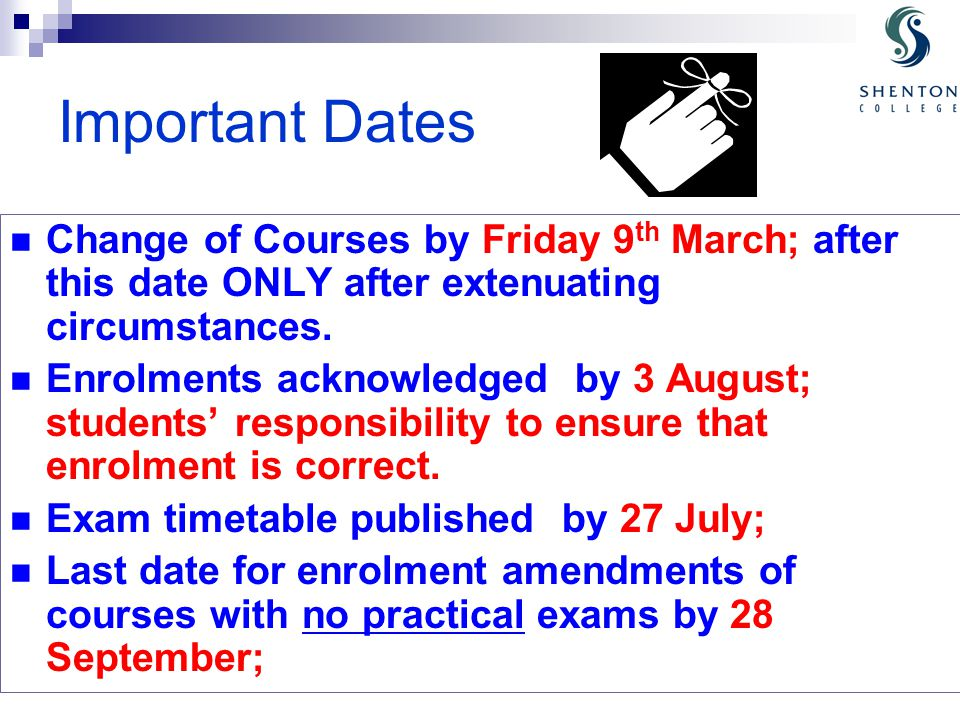 Important Dates Change of Courses by Friday 9 th March; after this date ONLY after extenuating circumstances.