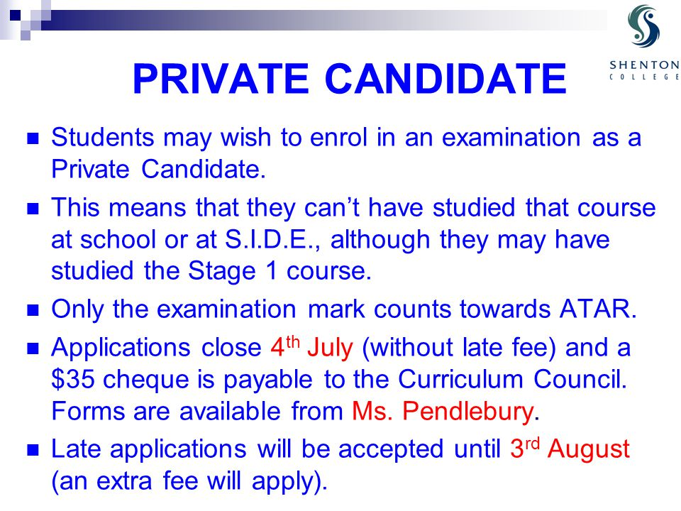 PRIVATE CANDIDATE Students may wish to enrol in an examination as a Private Candidate.