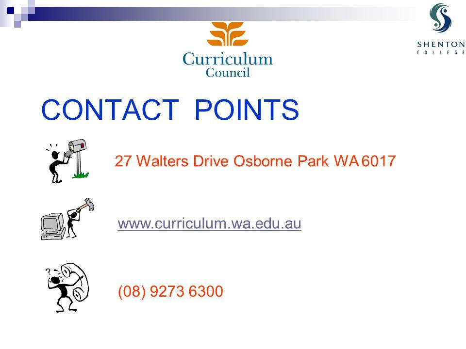 CONTACT POINTS 27 Walters Drive Osborne Park WA 6017 www.curriculum.wa.edu.au (08) 9273 6300