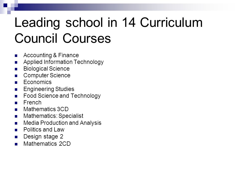 Leading school in 14 Curriculum Council Courses Accounting & Finance Applied Information Technology Biological Science Computer Science Economics Engi