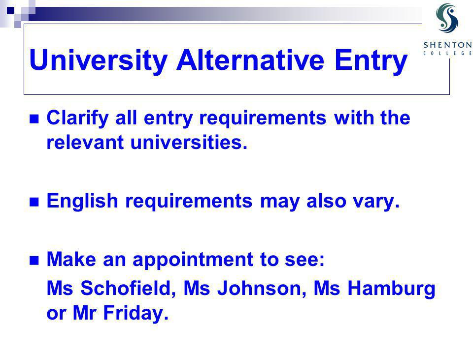 University Alternative Entry Clarify all entry requirements with the relevant universities.