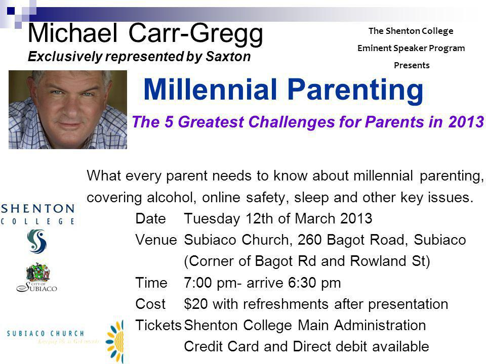 Michael Carr-Gregg Exclusively represented by Saxton Millennial Parenting The 5 Greatest Challenges for Parents in 2013 What every parent needs to know about millennial parenting, covering alcohol, online safety, sleep and other key issues.