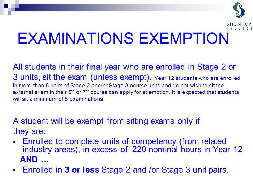 EXAMINATIONS EXEMPTION All students in their final year who are enrolled in Stage 2 or 3 units, sit the exam (unless exempt).