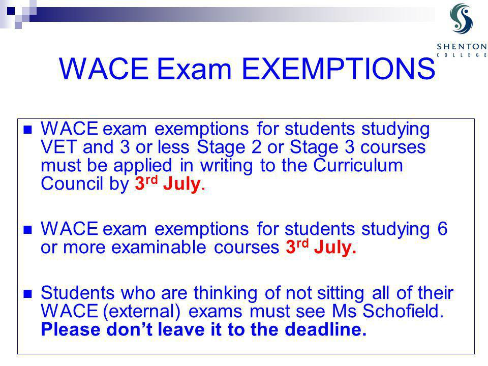 Special Examination Arrangements For candidates who may be disadvantaged in demonstrating their knowledge and skills in the WACE exam.