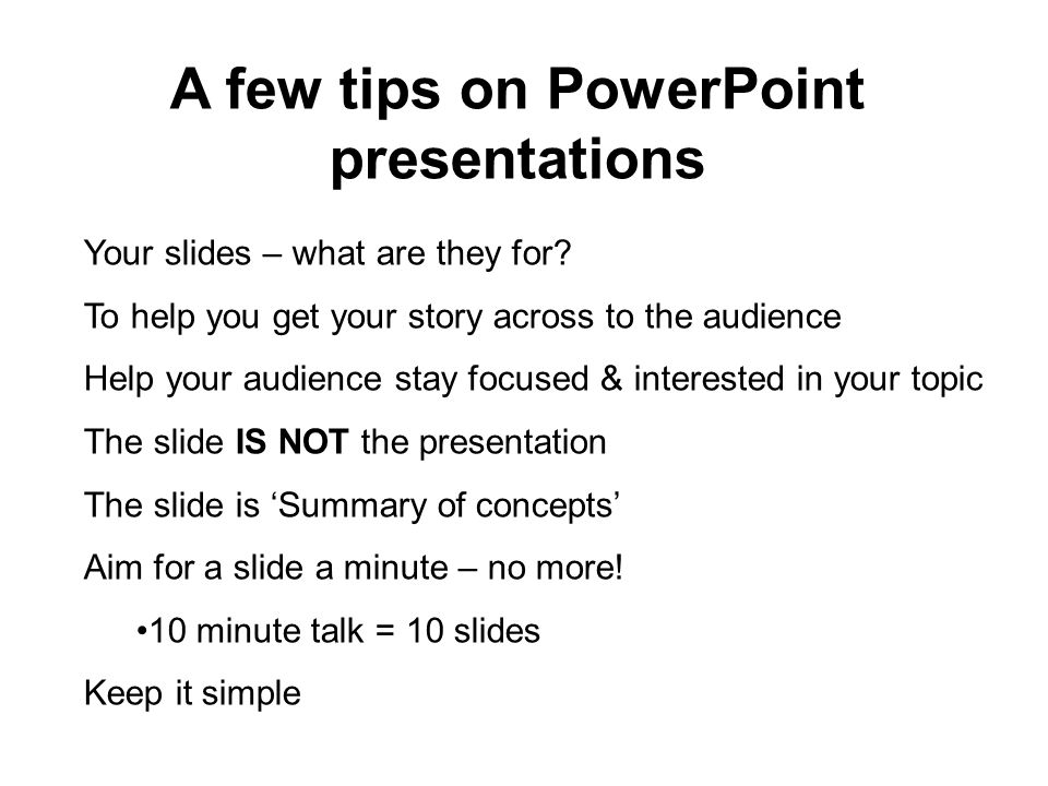 A few tips on PowerPoint presentations Your slides – what are they for.