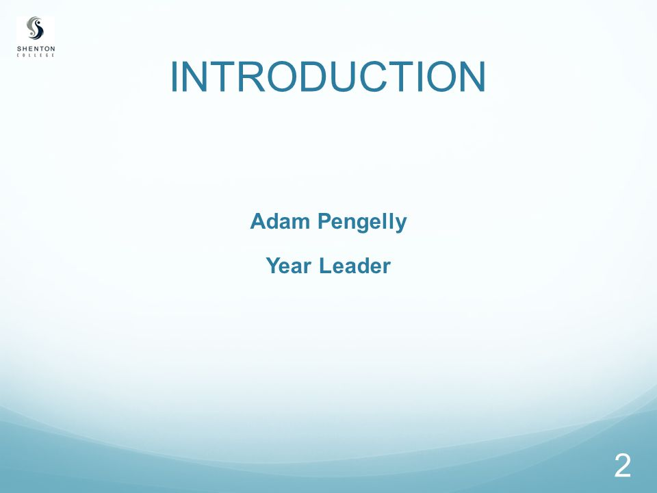 INTRODUCTION Adam Pengelly Year Leader 2