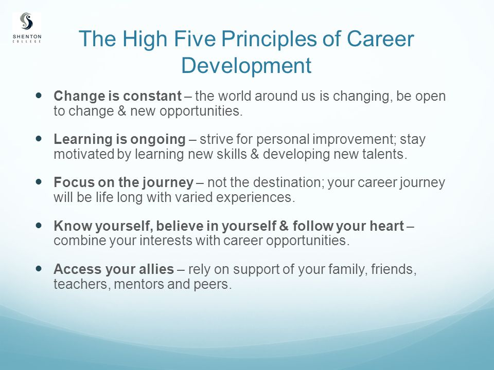 The High Five Principles of Career Development Change is constant – the world around us is changing, be open to change & new opportunities.