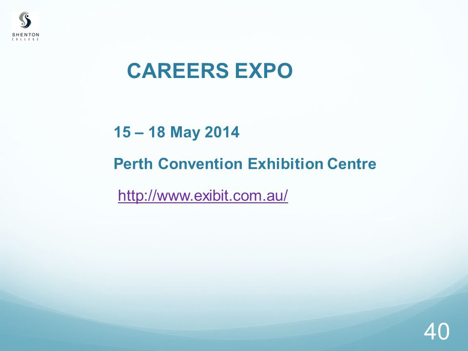 40 CAREERS EXPO 15 – 18 May 2014 Perth Convention Exhibition Centre http://www.exibit.com.au/