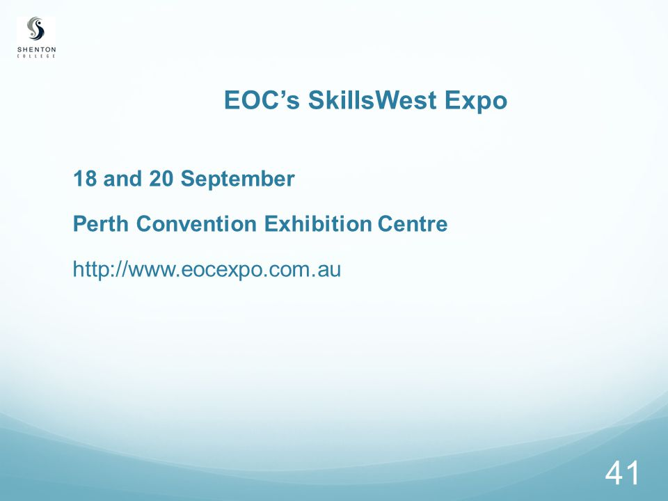 41 EOC's SkillsWest Expo 18 and 20 September Perth Convention Exhibition Centre http://www.eocexpo.com.au