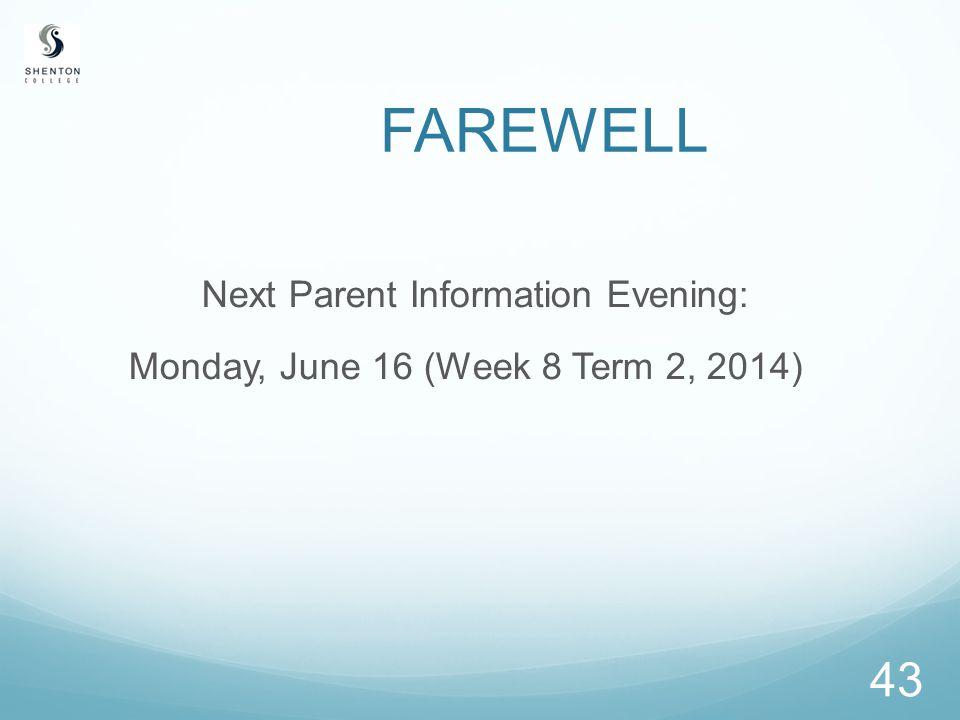 43 FAREWELL Next Parent Information Evening: Monday, June 16 (Week 8 Term 2, 2014)