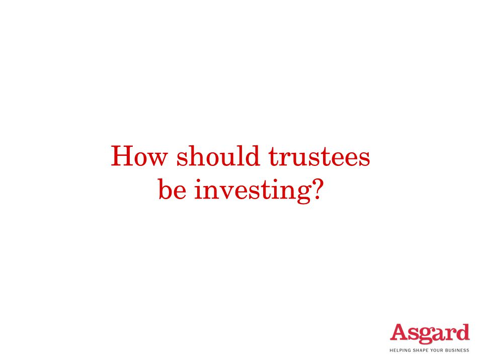 How should trustees be investing?