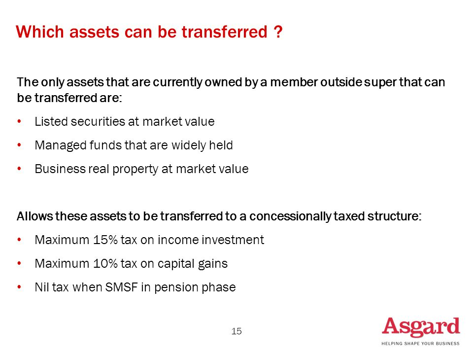 Which assets can be transferred ? The only assets that are currently owned by a member outside super that can be transferred are: Listed securities at