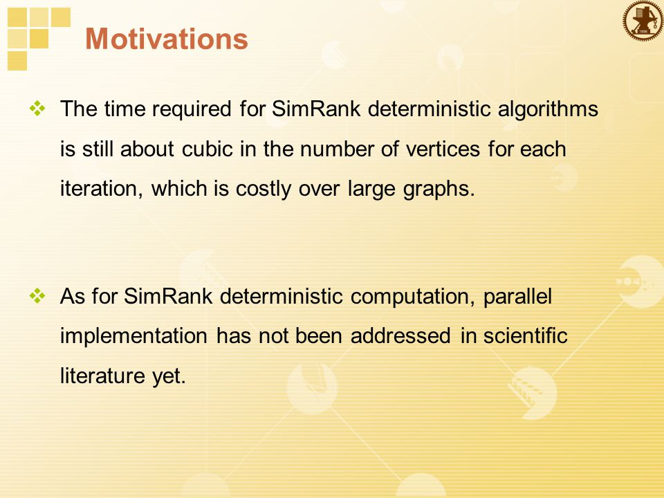 Motivations  The time required for SimRank deterministic algorithms is still about cubic in the number of vertices for each iteration, which is costly over large graphs.