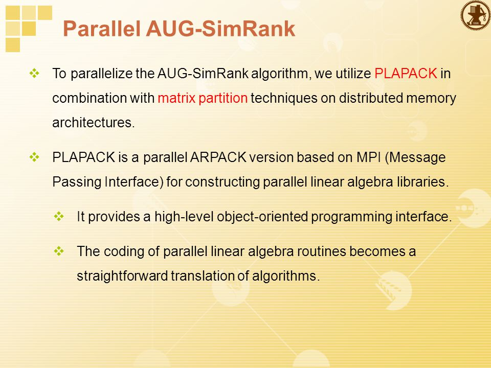 Parallel AUG-SimRank  To parallelize the AUG-SimRank algorithm, we utilize PLAPACK in combination with matrix partition techniques on distributed memory architectures.