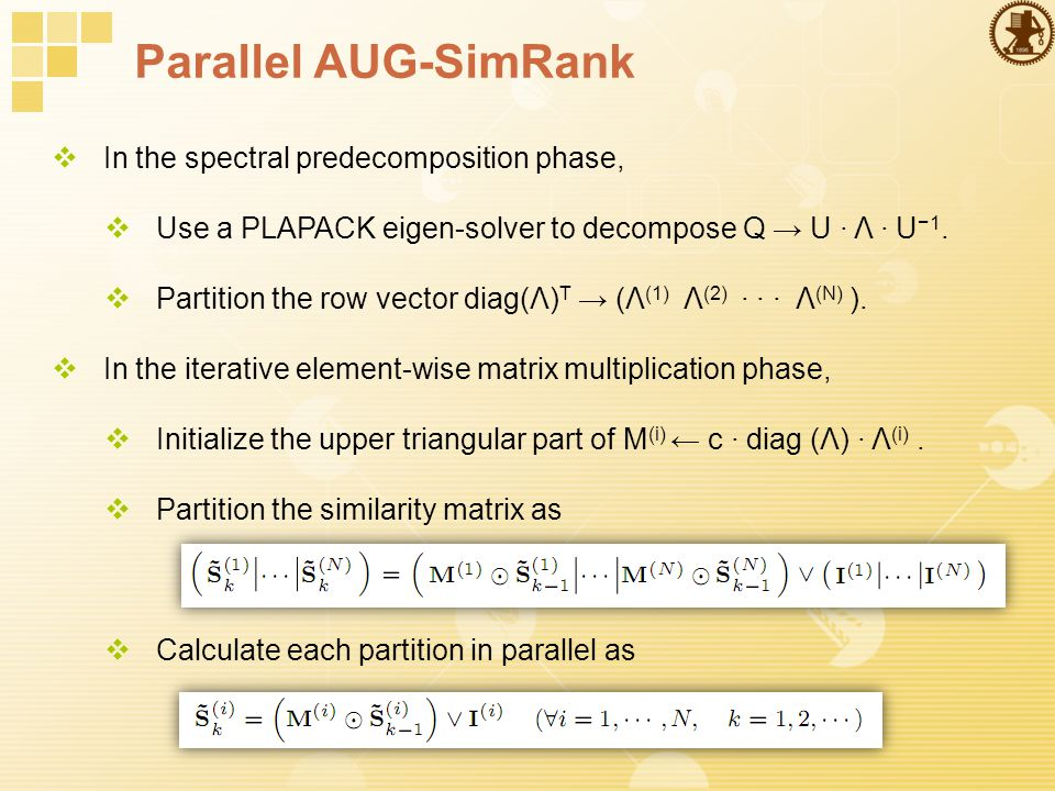Parallel AUG-SimRank  In the spectral predecomposition phase,  Use a PLAPACK eigen-solver to decompose Q → U · Λ · U −1.