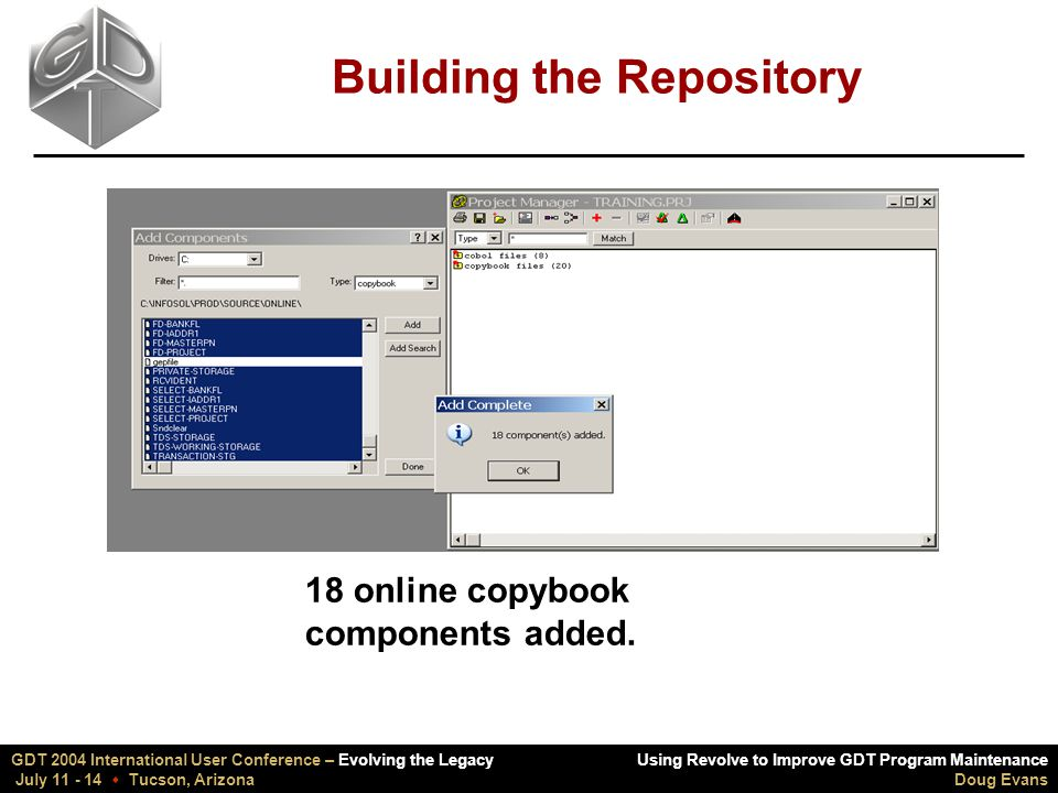 Using Revolve to Improve GDT Program Maintenance Doug Evans GDT 2004 International User Conference – Evolving the Legacy July 11 - 14  Tucson, Arizona Building the Repository 18 online copybook components added.