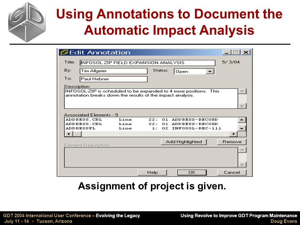 Using Revolve to Improve GDT Program Maintenance Doug Evans GDT 2004 International User Conference – Evolving the Legacy July 11 - 14  Tucson, Arizona Using Annotations to Document the Automatic Impact Analysis Assignment of project is given.