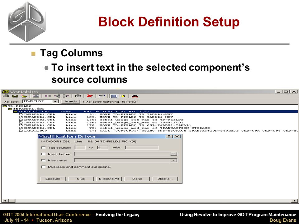 Using Revolve to Improve GDT Program Maintenance Doug Evans GDT 2004 International User Conference – Evolving the Legacy July 11 - 14  Tucson, Arizona Block Definition Setup n Tag Columns l To insert text in the selected component's source columns