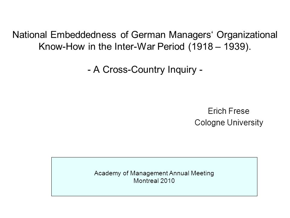 National Embeddedness of German Managers' Organizational Know-How in the Inter-War Period (1918 – 1939).