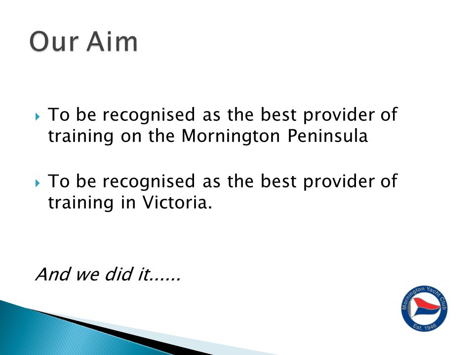 To be recognised as the best provider of training on the Mornington Peninsula  To be recognised as the best provider of training in Victoria.