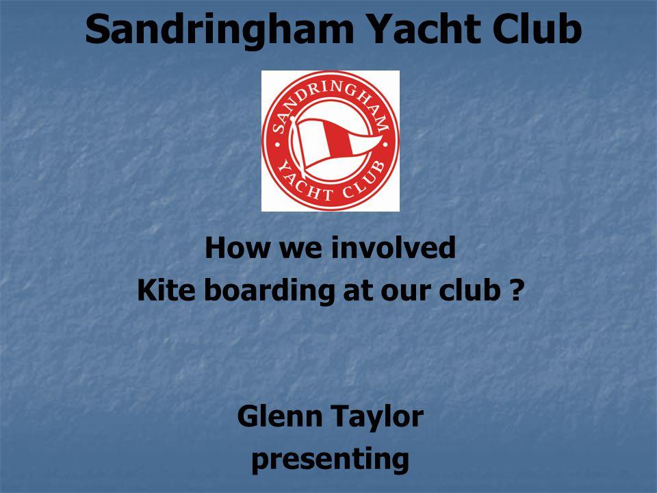 Sandringham Yacht Club How we involved Kite boarding at our club ? Glenn Taylor presenting