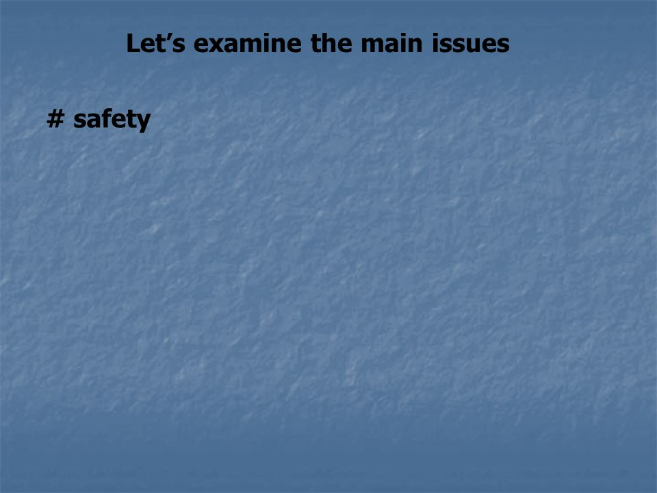 Let's examine the main issues # safety