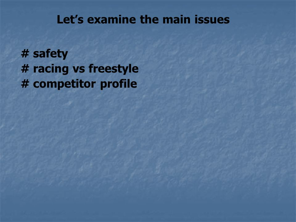 Let's examine the main issues # safety # racing vs freestyle