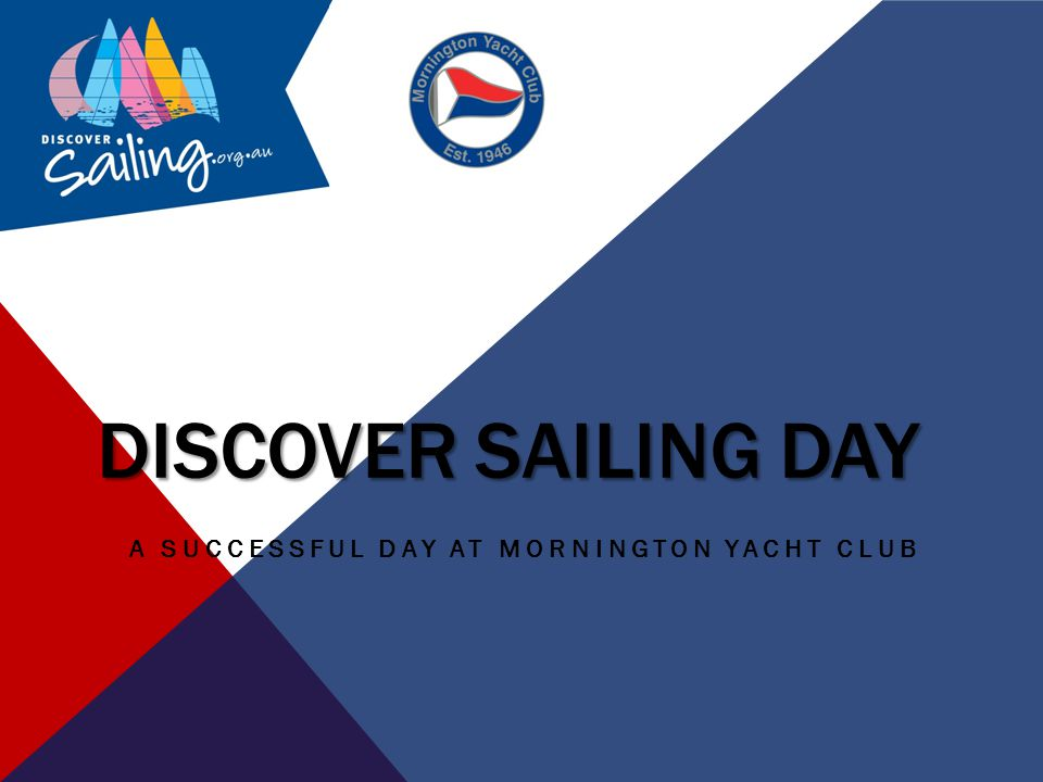 JUST IN CASE…… In the past the day was referred to Come'n' Try Sailing Day Opportunity to show the community how fantastic your sailing club was Now referred to Discover Sailing Day Supported by Yachting Victoria Produced some excellent tools to assist you in your planning of your day