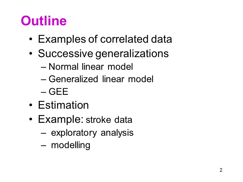 3 Correlated data 1.Repeated measures: same subjects, same measure, successive times – expect successive measurements to be correlated Subjects, i = 1,…,n A C B Randomize Treatment groups Measurement times