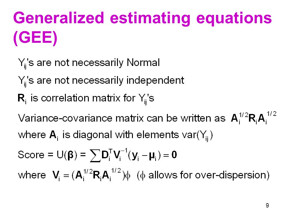 10 Generalized estimating equations D i is the matrix of derivatives  i /  j V i is the 'working' covariance matrix of Y i A i =diag{var(Y ik )}, R i is the correlation matrix for Y i  is an overdispersion parameter