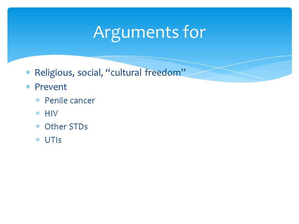 """ Religious, social, """"cultural freedom""""  Prevent  Penile cancer  HIV  Other STDs  UTIs Arguments for"""