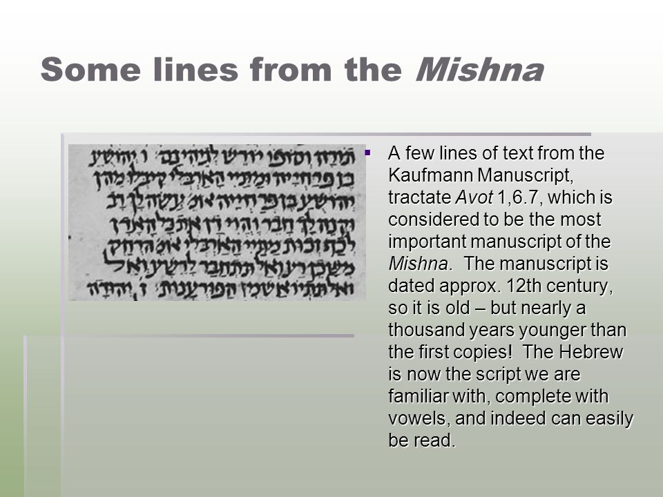 Some lines from the Mishna  A few lines of text from the Kaufmann Manuscript, tractate Avot 1,6.7, which is considered to be the most important manus