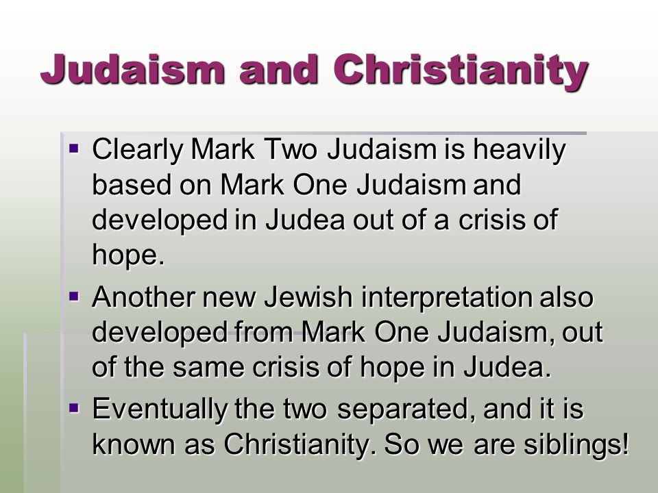 Judaism and Christianity CCCClearly Mark Two Judaism is heavily based on Mark One Judaism and developed in Judea out of a crisis of hope.