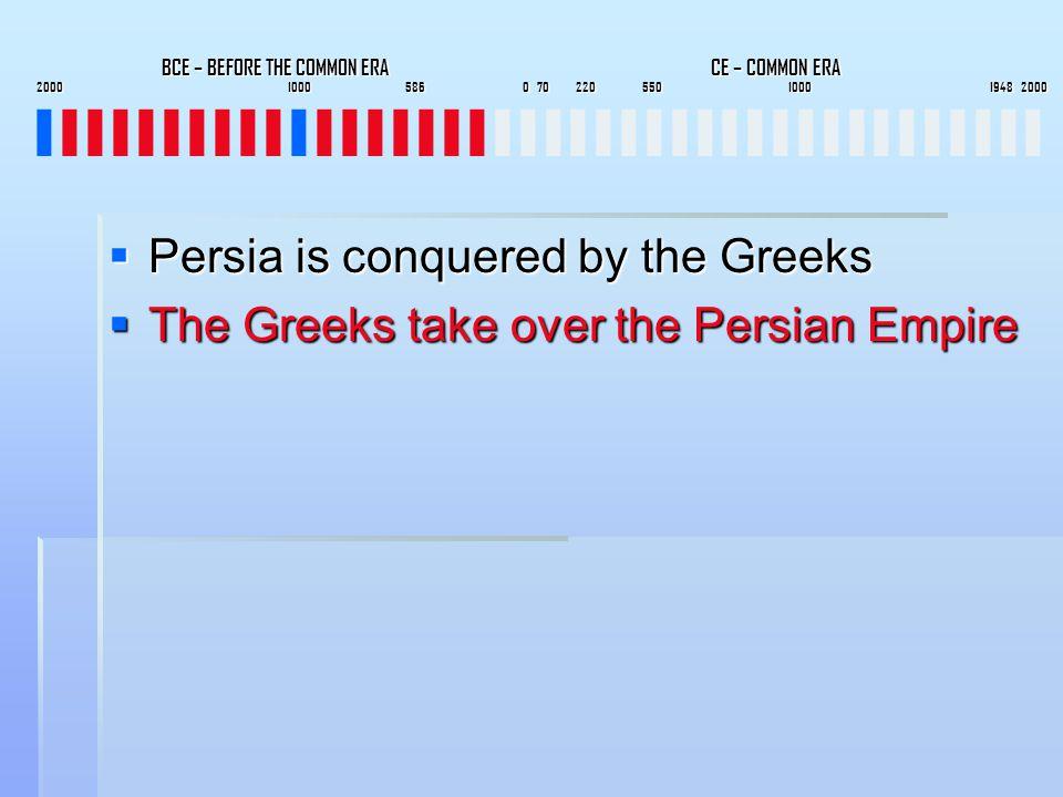 BCE – BEFORE THE COMMON ERA CE – COMMON ERA 2000 1000 586 0 70 220 550 1000 1948 2000 BCE – BEFORE THE COMMON ERA CE – COMMON ERA 2000 1000 586 0 70 220 550 1000 1948 2000 IIIIIIIIIIIIIIIIIIIIIIIIIIIIIIIIIIIIIIII  Persia is conquered by the Greeks  The Greeks take over the Persian Empire
