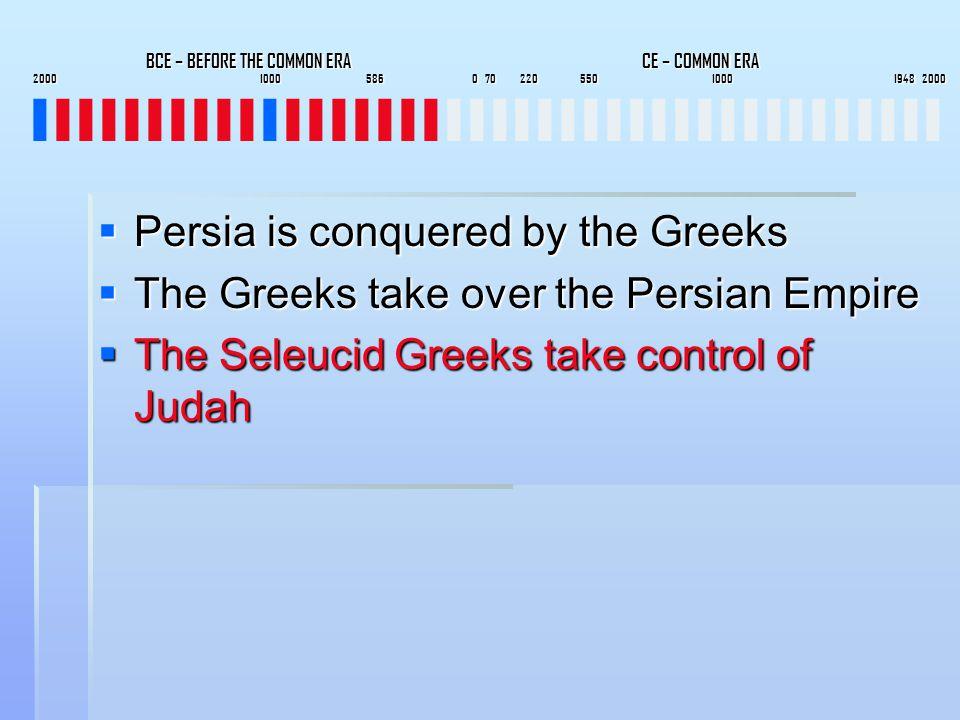 BCE – BEFORE THE COMMON ERA CE – COMMON ERA 2000 1000 586 0 70 220 550 1000 1948 2000 BCE – BEFORE THE COMMON ERA CE – COMMON ERA 2000 1000 586 0 70 220 550 1000 1948 2000 IIIIIIIIIIIIIIIIIIIIIIIIIIIIIIIIIIIIIIII  Persia is conquered by the Greeks  The Greeks take over the Persian Empire  The Seleucid Greeks take control of Judah