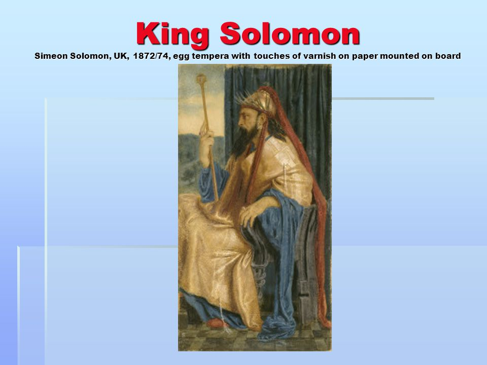 King Solomon Simeon Solomon, UK, 1872/74, egg tempera with touches of varnish on paper mounted on board