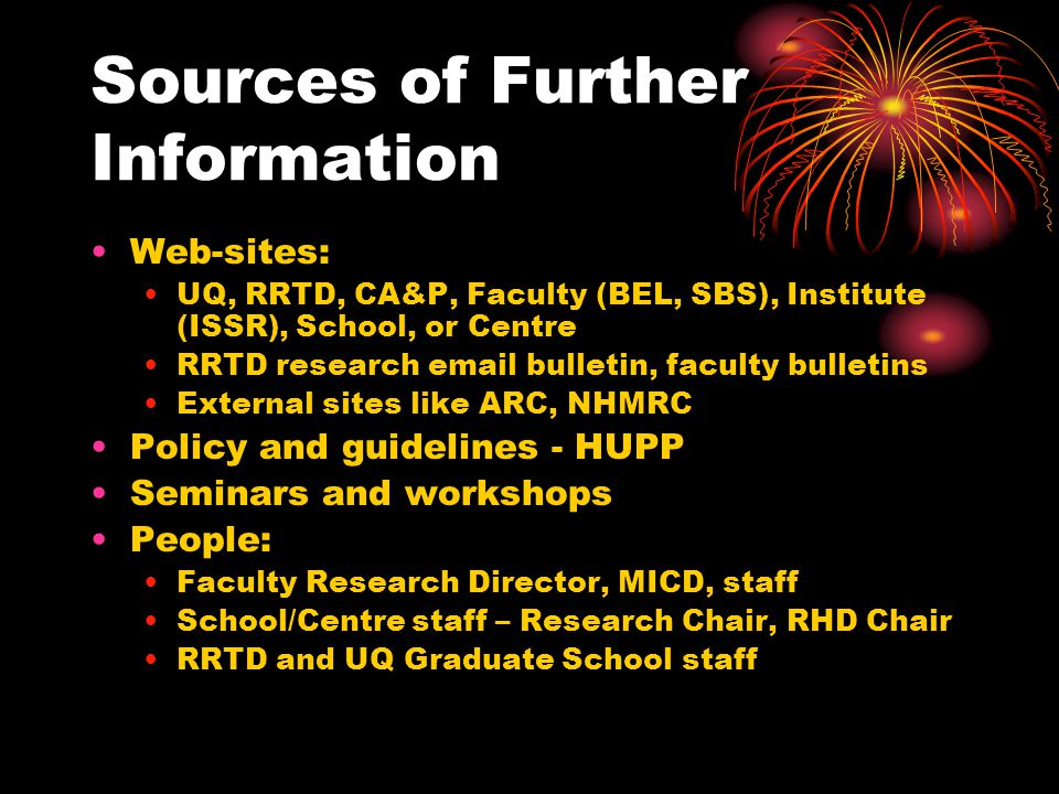 Sources of Further Information Web-sites: UQ, RRTD, CA&P, Faculty (BEL, SBS), Institute (ISSR), School, or Centre RRTD research email bulletin, facult