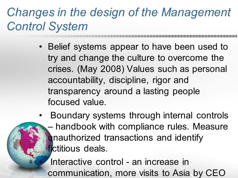 Changes in the design of the Management Control System Belief systems appear to have been used to try and change the culture to overcome the crises. (