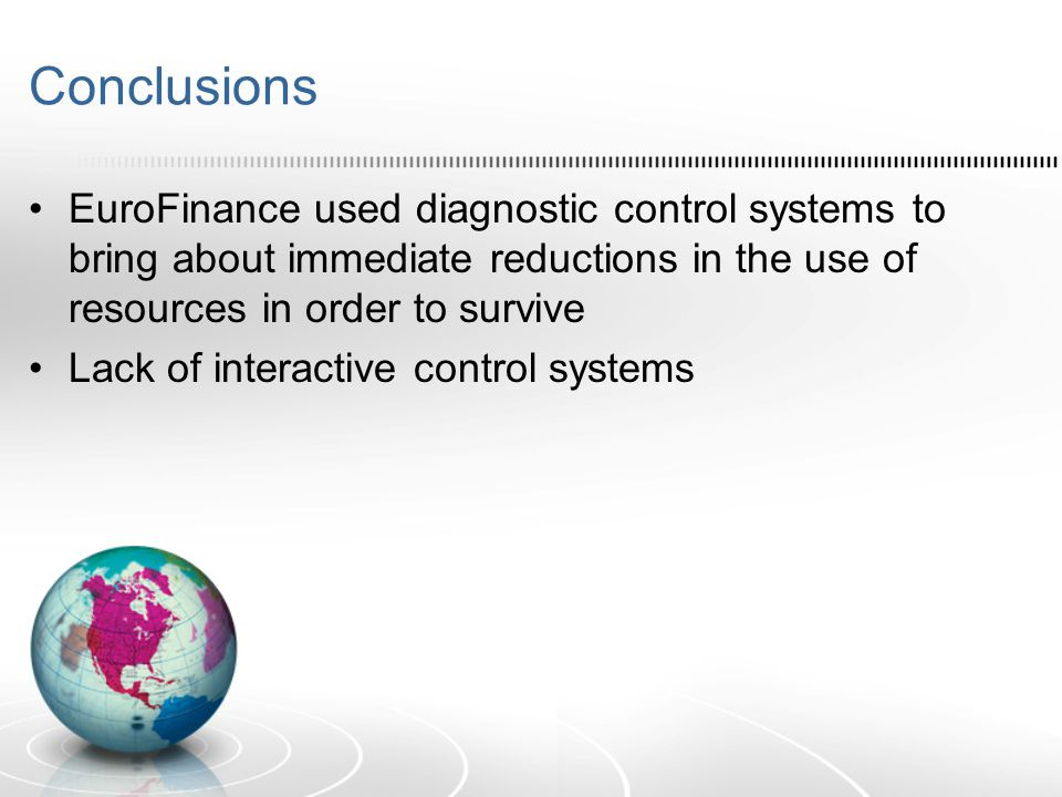 Conclusions EuroFinance used diagnostic control systems to bring about immediate reductions in the use of resources in order to survive Lack of intera